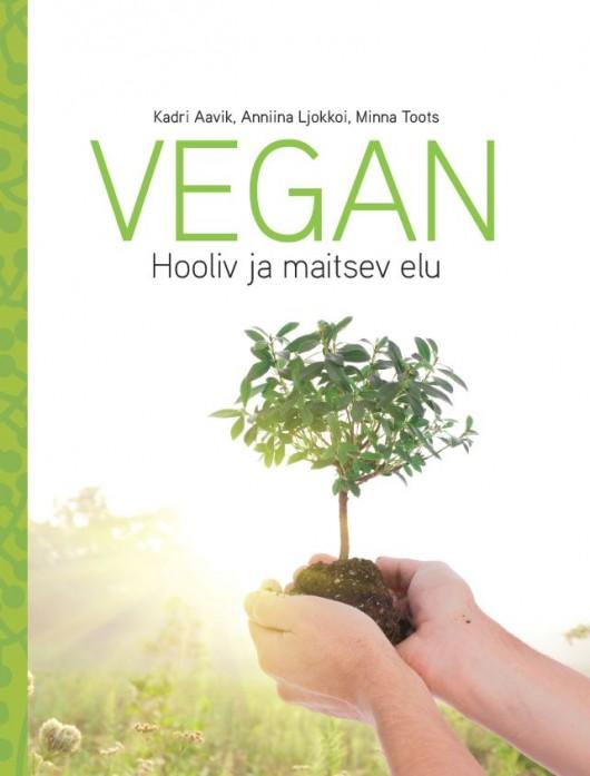 """UUS KÄSIRAAMAT! """"Vegan. Hooliv ja maitsev elu"""""""